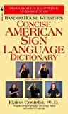 Elaine Costello: Random House Webster's Concise American Sign Language Dictionary (Mass Market Paperback); 2002 Edition