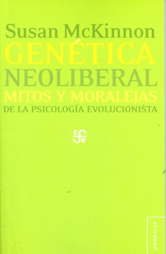 Genetica neoliberal: mitos y moralejas de la psicologia evolucionista (Umbrales) (Spanish Edition) [Susan McKinnon] (Tapa Blanda)