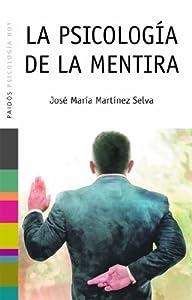 La psicología de la mentira (Spanish Edition) by José María Martínez Selva