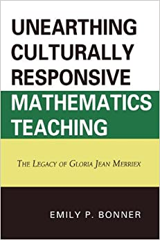Book Unearthing Culturally Responsive Mathematics Teaching: The Legacy of Gloria Jean Merriex by Emily P. Bonner (2010-11-04)