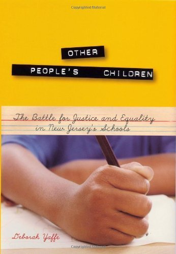 Other People's Children: The Battle for Justice and Equality in New Jersey's Schools by Yaffe, Deborah (December 31, 2007) Hardcover