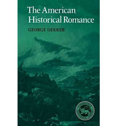 [ The American Historical Romance (Cambridge Studies in American Literature and Culture #23) By Dekker, George ( Author ) Paperback 2002 ] pdf epub