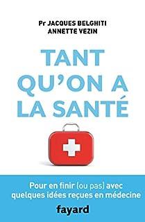 Tant qu'on a la santé : pour en finir (ou pas) avec quelques idées reçues en médecine, Belghiti, Jacques