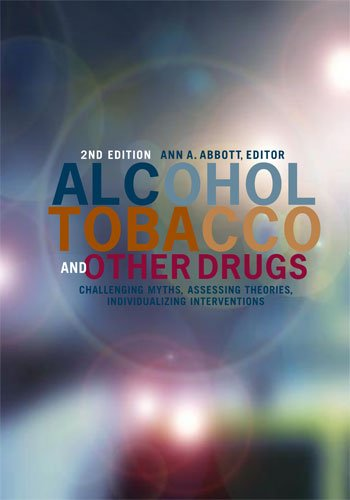 - Alcohol, Tobacco, and Other Drugs: Challenging Myths, Assessing Theories, Individualizing Interventions