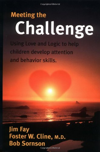 Meeting the Challenge: Using Love and Logic to help children develop attention and behavior skills