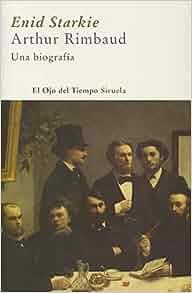 Arthur Rimbaud: Una Biografia/ a Biography (El Ojo Del