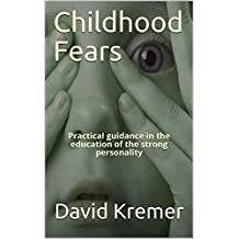 Childhood Fears: Practical guidance in the education of the strong personality