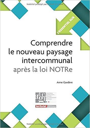 Livres Comprendre le nouveau paysage intercommunal après la loi NOTRe pdf, epub