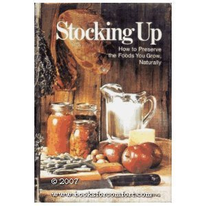 Stocking Up: How to Preserve the Foods You Grow Naturally (The Organic Canner)