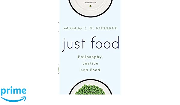 Just food philosophy justice and food j m dieterle just food philosophy justice and food j m dieterle 9781783483877 amazon books fandeluxe Images