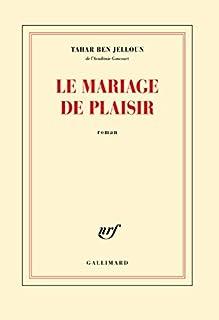 Le mariage de plaisir, Ben Jelloun, Tahar