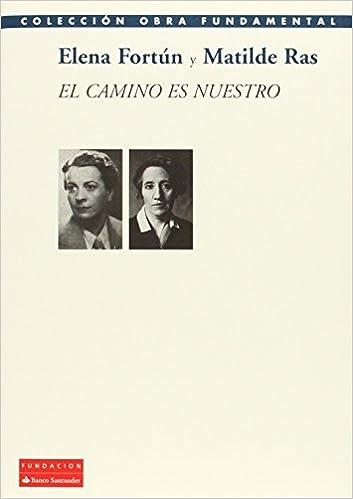 El Camino Es Nuestro (Colección Obra Fundamental): Amazon.es: Elena Fortún, Matilde Ras, María Jesús Fraga Fernández-Cuevas, Nuria Capdevila-Argüelles: ...