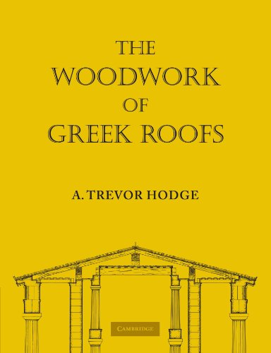 The Woodwork of Greek Roofs (Cambridge Classical Studies)