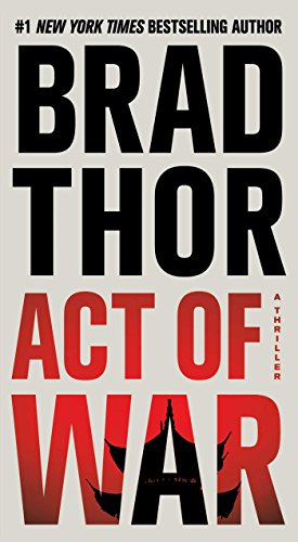 Act of War: A Thriller (Scot Harvath Book 13) by [Thor, Brad]