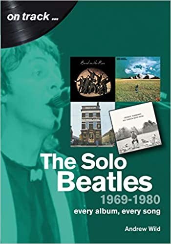 The Solo Beatles: 1969 to 1980 : Every Album, Every Song On Track