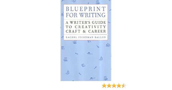 Blueprint for writing a writers guide to creativity craft blueprint for writing a writers guide to creativity craft career kindle edition by rachel ballon reference kindle ebooks amazon malvernweather Image collections