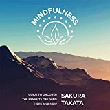 Mindfulness: Guide to Uncover the Benefits of Living Here and Now