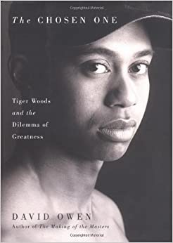 The Chosen One: Tiger Woods and the Dilemma of Greatness