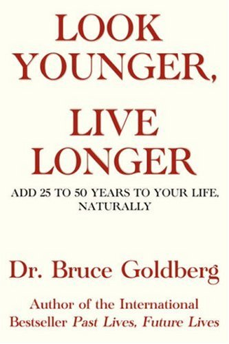 Look Younger, Live Longer: Add 25 to 50 Years to Your Life, Naturally by Brand: Bruce Goldberg