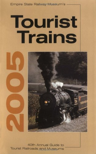 Tourist Trains Guidebook - Empire's State Railway Museum's Tourist Trains 2005: 40th Annual Guide To Tourist Railroads And Museums (Tourist Trains Guidebook)
