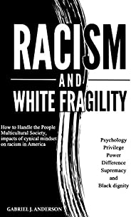 RACISM AND WHITE FRAGILITY: How to Handle the People Multicultural Society, impacts of cynical mindset on raci