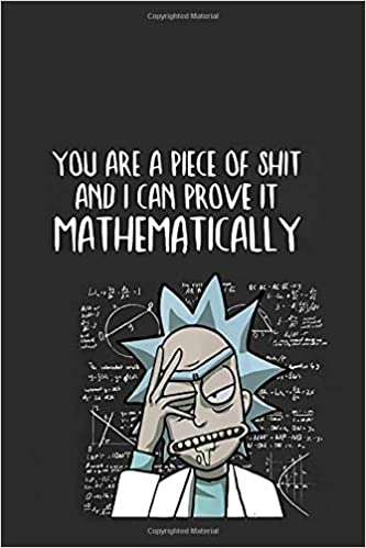 You Are a Piece of Shit and I Can Prove It Mathematically: Rick and Morty notebook, ideal gift for secret santa, grey journal for daily inspirations and motivation, 100 lined pages: Amazon.es: