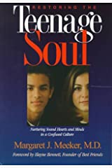 Restoring the Teenage Soul : Nurturing Sound Hearts and Minds in a Confused Culture Paperback