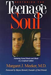 Restoring the Teenage Soul : Nurturing Sound Hearts and Minds in a Confused Culture