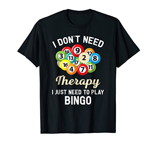 I Don't Need Therapy I Just Need to Play Bingo T-Shirt -