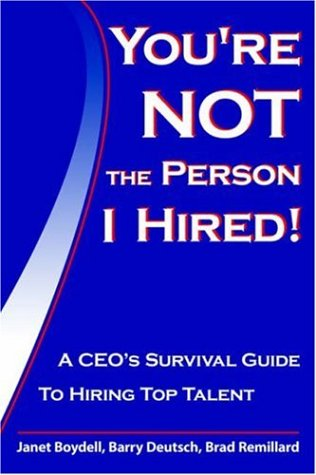Youre Not the Person I Hired: A CEOs Survival Guide to Hiring Top Talent