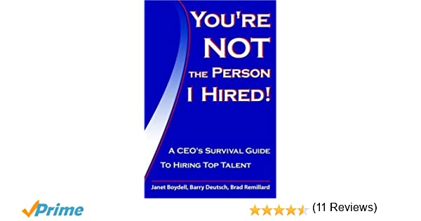 You're Not the Person I Hired!: A CEO's Survival Guide to Hiring ...
