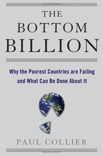 The Bottom Billion: Why the Poorest Countries are Failing and What Can Be Done About It 1st (first) Edition by Collier, Paul published by Oxford University Press, USA (2007)