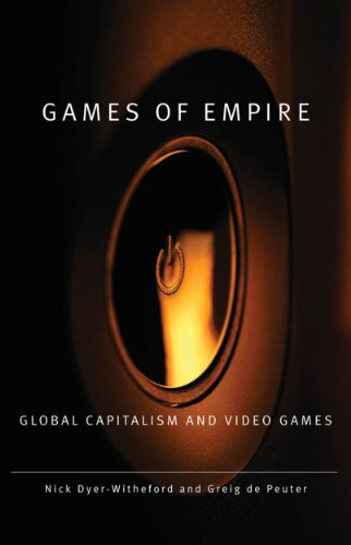 Games of Empire: Global Capitalism and Video Games (Electronic Mediations) Pdf