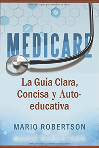 Amazon.com: Medicare: La Guia Clara, Concisa y Auto-educativa (Spanish Edition) (9781731183897): Mario Robertson: Books