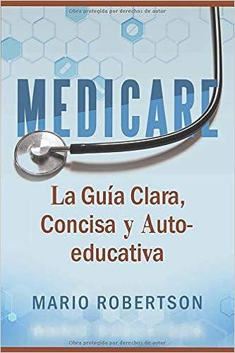Amazon.com: Medicare: La Guia Clara, Concisa y Auto-educativa (Spanish Edition) (9781731183897): Mario Robertson: Books