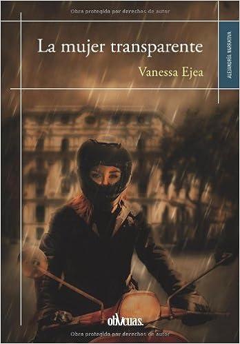 La mujer transparente de Vanessa Ejea.