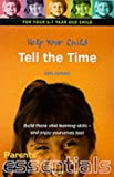 Help Your Child Tell the Time: For your 5-7 year old child. Build those vital learning skills - and enjoy yourselves too! (Parents' essentials)
