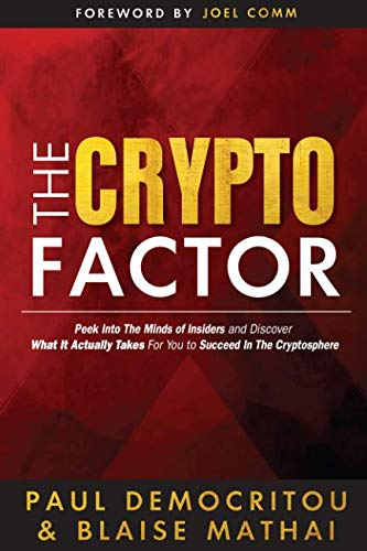 - The Crypto Factor: Peek Behind the Blockchain and  Discover What It Actually Takes to  Succeed in The Cryptosphere