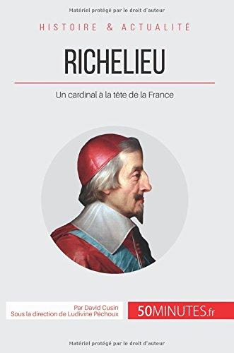 Richelieu, l'eminence rouge de Louis Xiii: Un cardinal a la tete de la France  [Cusin, David] (Tapa Blanda)