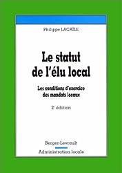 Le Statut de l'élu local. Les conditions d'exercice des mandats locaux