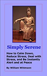 Simply Serene: How to Calm Down, Reduce Stress, Deal with Stress, and Be Instantly Alert and at Peace
