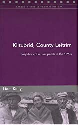 Kiltubrid, County Leitrim: Snapshots of a Rural Parish in the 1890s: Snapshots of a Parish in the 1890s (Maynooth Studies in Local History)