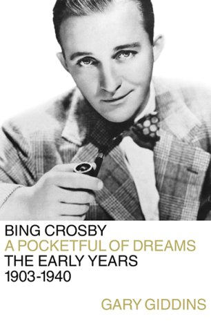 Download Bing Crosby: A Pocketful of Dreams - The Early Years 1903 - 1940 pdf epub