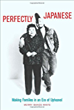 Perfectly Japanese: Making Families in an Era of Upheaval (Twentieth Century Japan: The Emergence of a World Power)