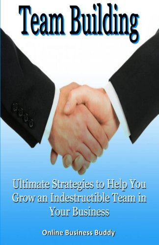Download Team Building: Ultimate Strategies to Help You Grow an Indestructible Team in Your Business pdf epub