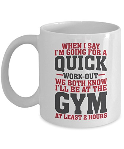 Funny When I Say I'm Going For A Quick Work-out Coffee & Tea Gift Mug Cup For Fit Mom, Gym Girl, Fitness Instructor & Weight Lifter Men (11oz) (Best Gyms For Moms)