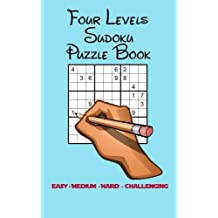 Four Levels Sudoku Puzzle Book: Easy - Medium - Hard - Challenging