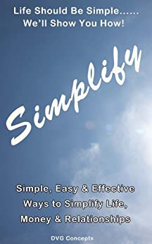 Simplify - Simple, Easy & Effective Ways to Simplify Life, Money & Relationships by [Concepts, DVG]
