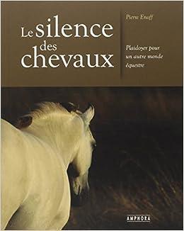 Amazon Fr Le Silence Des Chevaux Plaidoyer Pour Un Autre