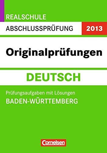 Abschlussprüfung Deutsch: Originalprüfungen. Baden-Württemberg - Realschule 2013. 10. Schuljahr. Prüfungsaufgaben mit Lösungen